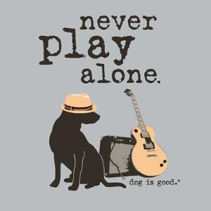Never Play Alone by Dog is Good