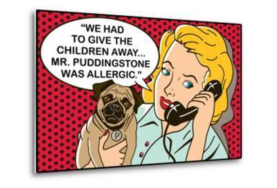 We had to give the children away, Mr Puddingstone was allergic