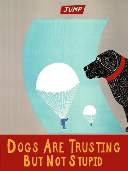 Dogs Are Trusting But Not Stupid Banner-Stephen Huneck-Giclee Print