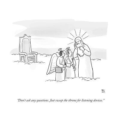 """""""Don't ask any questions. Just sweep the throne for listening devices."""" - Cartoon-Paul Noth-Premium Giclee Print"""