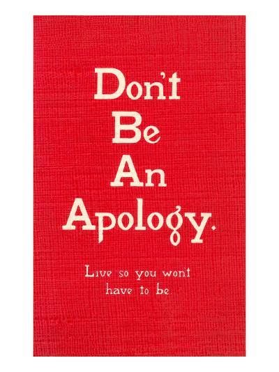 Don't Be an Apology--Art Print