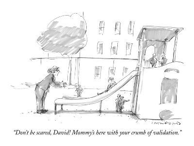 """Don't be scared, David! Mommy's here with your crumb of validation."" - New Yorker Cartoon-Michael Crawford-Premium Giclee Print"
