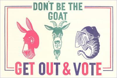 Don't Be the Goat, Vote--Giclee Print