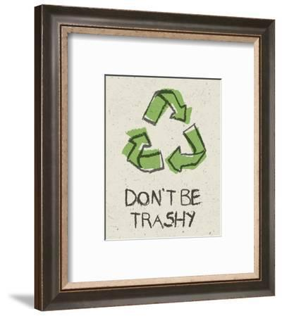 Don't be Trashy-Color Me Happy-Framed Art Print