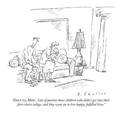 """""""Don't cry, Mom.  Lots of parents have children who didn't get into their ?"""" - New Yorker Cartoon-Barbara Smaller-Premium Giclee Print"""