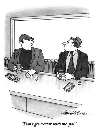 """Don't get secular with me, pal."" - New Yorker Cartoon-J.B. Handelsman-Premium Giclee Print"