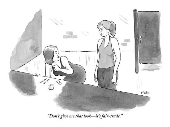 """Don't give me that look?it's fair-trade."" - New Yorker Cartoon-Emily Flake-Premium Giclee Print"