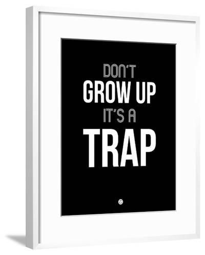 Don't Grow Up it's a Trap 1-NaxArt-Framed Art Print