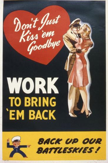 Don't Just Kiss 'Em Goodbye. Work to Bring 'Em Back, WWII Poster--Giclee Print