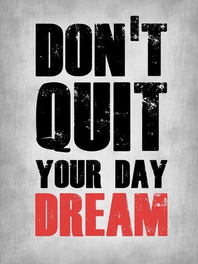 Don't Quit Your Day Dream 1-NaxArt-Art Print
