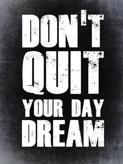 Don't Quit Your Day Dream 2-NaxArt-Art Print
