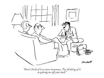 """Don't think of it as more insurance. Try thinking of it as getting me off?"" - New Yorker Cartoon-Frank Modell-Premium Giclee Print"