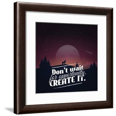 Don't Wait for Opportunity. Create It.-Mihai Maxim-Framed Premium Giclee Print