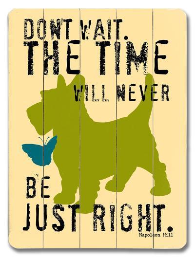 Don't wait--Wood Sign