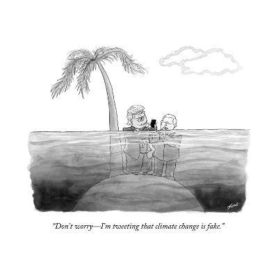 """Don't worry?I'm tweeting that climate change is fake."" - Cartoon-Tom Toro-Premium Giclee Print"