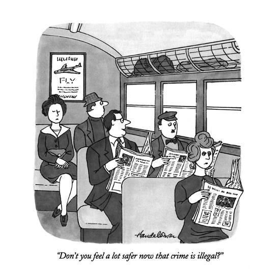 """""""Don't you feel a lot safer now that crime is illegal?"""" - New Yorker Cartoon-J.B. Handelsman-Premium Giclee Print"""