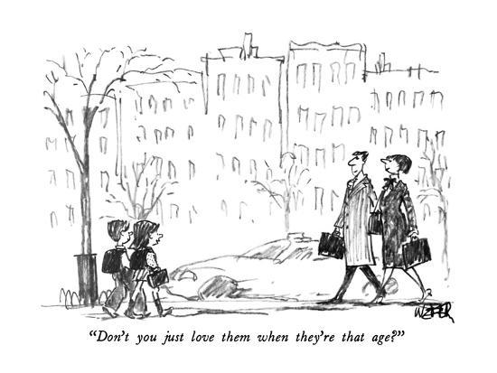 """""""Don't you just love them when they're that age?"""" - New Yorker Cartoon-Robert Weber-Premium Giclee Print"""
