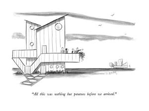 """All this was nothing but potatoes before we arrived."" - New Yorker Cartoon by Donald Reilly"