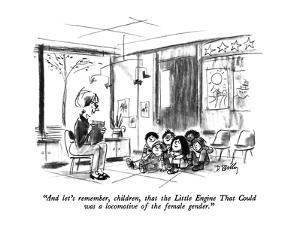 """And let's remember, children, that the Little Engine That Could was a loc?"" - New Yorker Cartoon by Donald Reilly"