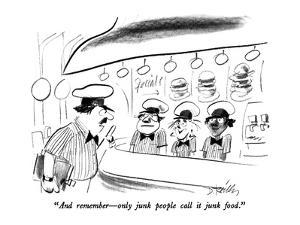"""And remember ? only junk people call it junk food."" - New Yorker Cartoon by Donald Reilly"