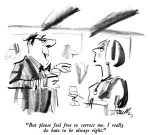 """But please feel free to correct me.  I really do hate to be always right.…"" - New Yorker Cartoon by Donald Reilly"