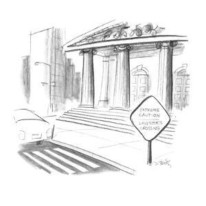 "Crossing sign reads, ""Extreme Caution/Lawyers Crossing"" in front of a cour? - New Yorker Cartoon by Donald Reilly"