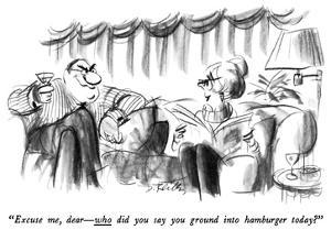 """Excuse me, dear—who did you say you ground into hamburger today?"" - New Yorker Cartoon by Donald Reilly"