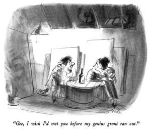 """""""Gee, I wish I'd met you before my genius grant ran out."""" - New Yorker Cartoon by Donald Reilly"""