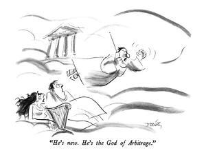 """""""He's new.  He's the God of Arbitrage."""" - New Yorker Cartoon by Donald Reilly"""