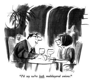 """""""I'd say we're both multilayered onions."""" - New Yorker Cartoon by Donald Reilly"""