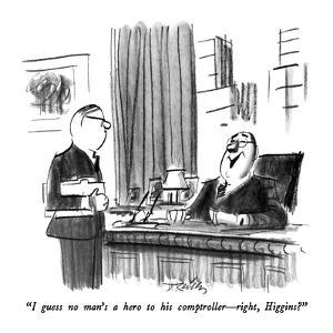 """""""I guess no man's a hero to his comptroller?right, Higgins?"""" - New Yorker Cartoon by Donald Reilly"""