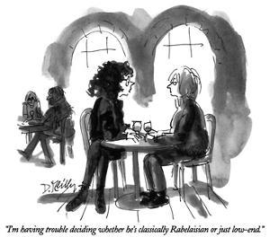 """""""I'm having trouble deciding whether he's classically Rabelaisian or just …"""" - New Yorker Cartoon by Donald Reilly"""