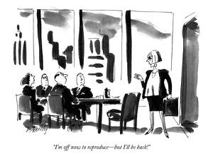 """""""I'm off now to reproduce?but I'll be back!"""" - New Yorker Cartoon by Donald Reilly"""