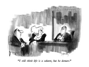 """I still think life is a cabaret, but he demurs."" - New Yorker Cartoon by Donald Reilly"