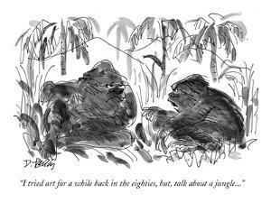 """I tried art for a while back in the eighties, but, talk about a jungle...?"" - New Yorker Cartoon by Donald Reilly"