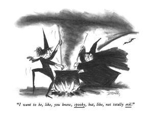 """""""I want to be, like, you know, spooky, but, like, not totally evil."""" - New Yorker Cartoon by Donald Reilly"""