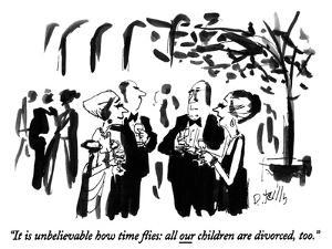 """""""It is unbelievable how time flies: all our children are divorced, too."""" - New Yorker Cartoon by Donald Reilly"""
