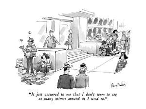 """""""It just occurred to me that I don't seem to see as many mimes around as I?"""" - New Yorker Cartoon by Donald Reilly"""