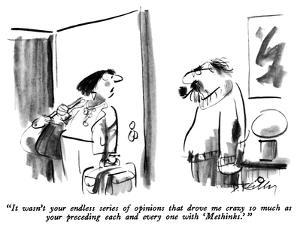 """""""It wasn't your endless series of opinions that drove me crazy so much as …"""" - New Yorker Cartoon by Donald Reilly"""