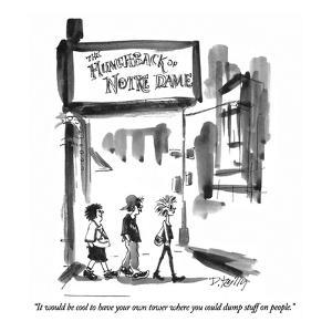 """""""It would be cool to have your own tower where you could dump stuff on peo?"""" - New Yorker Cartoon by Donald Reilly"""