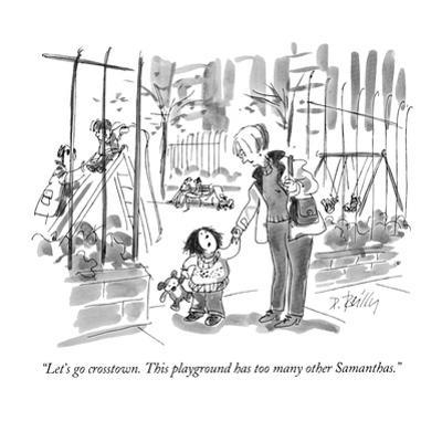"""Let's go crosstown.  This playground has too many other Samanthas."" - New Yorker Cartoon by Donald Reilly"