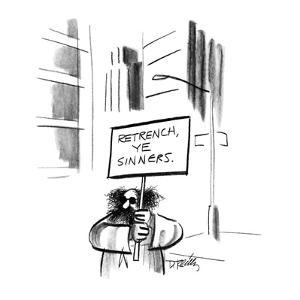 """Man on city street holding up sign that says """"Retrench Ye Sinners"""". - New Yorker Cartoon by Donald Reilly"""