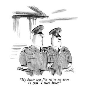 """""""My doctor says I've got to cut down on guns?I mean butter."""" - New Yorker Cartoon by Donald Reilly"""