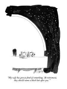 """""""My wife has grown fond of remarking, 'At retirement, they should name a b?"""" - New Yorker Cartoon by Donald Reilly"""