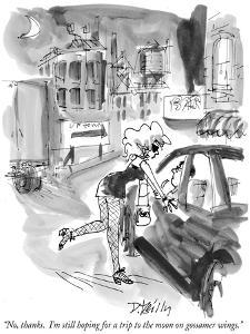 """""""No, thanks.  I'm still hoping for a trip to the moon on gossamer wings."""" - New Yorker Cartoon by Donald Reilly"""