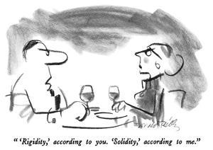""" 'Rigidity,' according to you.  'Solidity,' according to me."" - New Yorker Cartoon by Donald Reilly"