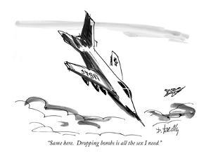 """""""Same here. Dropping bombs is all the sex I need."""" - New Yorker Cartoon by Donald Reilly"""