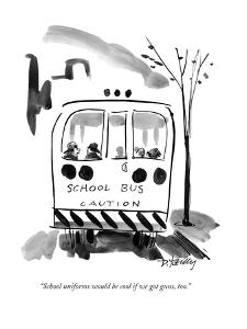 """School uniforms would be cool if we got guns, too."" - New Yorker Cartoon by Donald Reilly"
