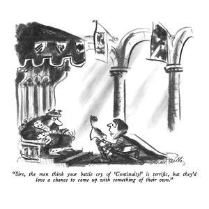 """""""Sire, the men think your battle cry of 'Continuity!' is terrific, but the?"""" - New Yorker Cartoon by Donald Reilly"""