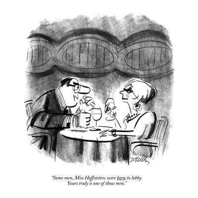 """Some men, Miss Hoffstetter, were born to lobby. Yours truly is one of tho…"" - New Yorker Cartoon"
